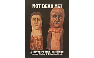 Not Dead Yet: a retrospective exhibition, Therese Ritchie and Chips Mackinolty