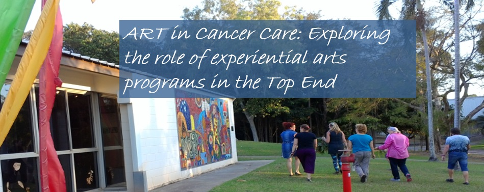 ART in Cancer Care: Exploring the role of experiential arts programs in the Top End