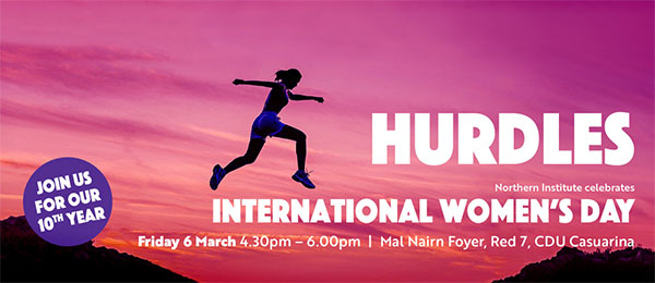 The Northern Institute's International Women's Day event is open to the public and will be held on Friday 6 March in the Mal Nairn Foyer at Casuarina campus